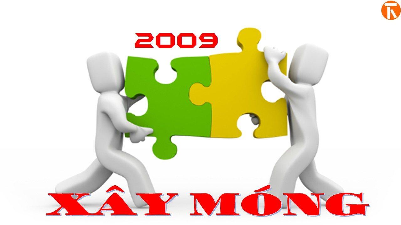 Năm 2009 – Xây móng