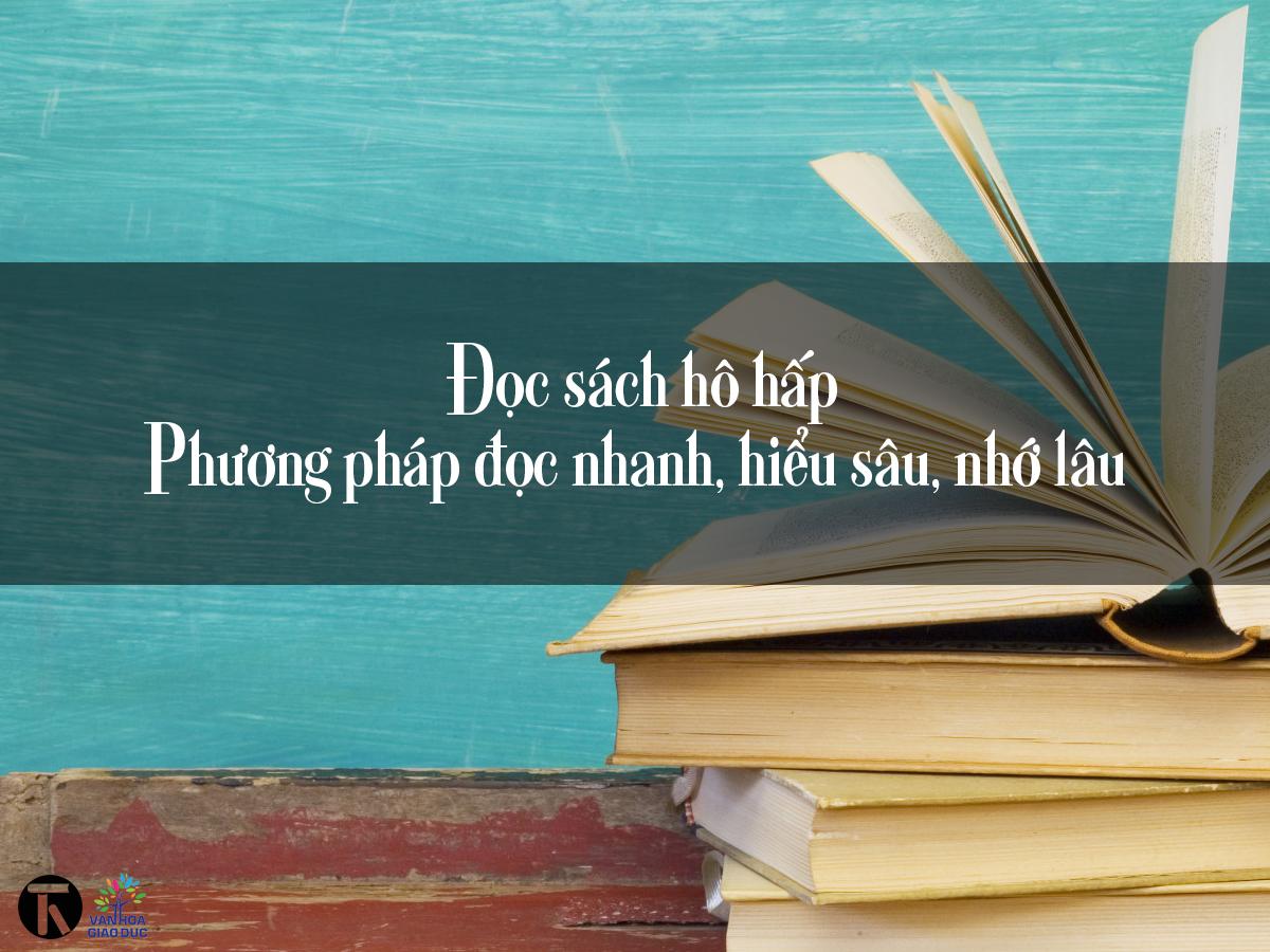 """Phương pháp đọc sách """"hô hấp"""" – Đọc nhanh, hiểu sâu, nhớ lâu"""