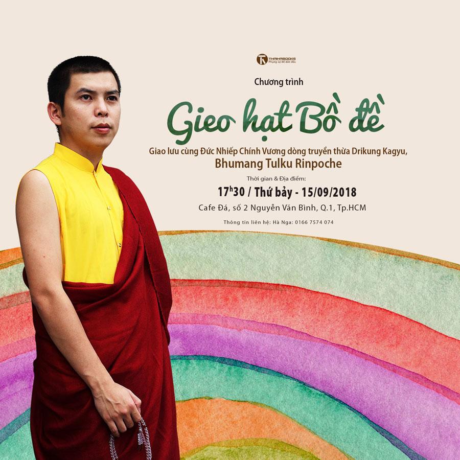 """Chương trình: """"Gieo hạt bồ đề"""" – Giao lưu cùng  Đức Nhiếp Chính Vương dòng truyền thừa Drikung Kagyu, Bhumang Tulku Rinpoche."""