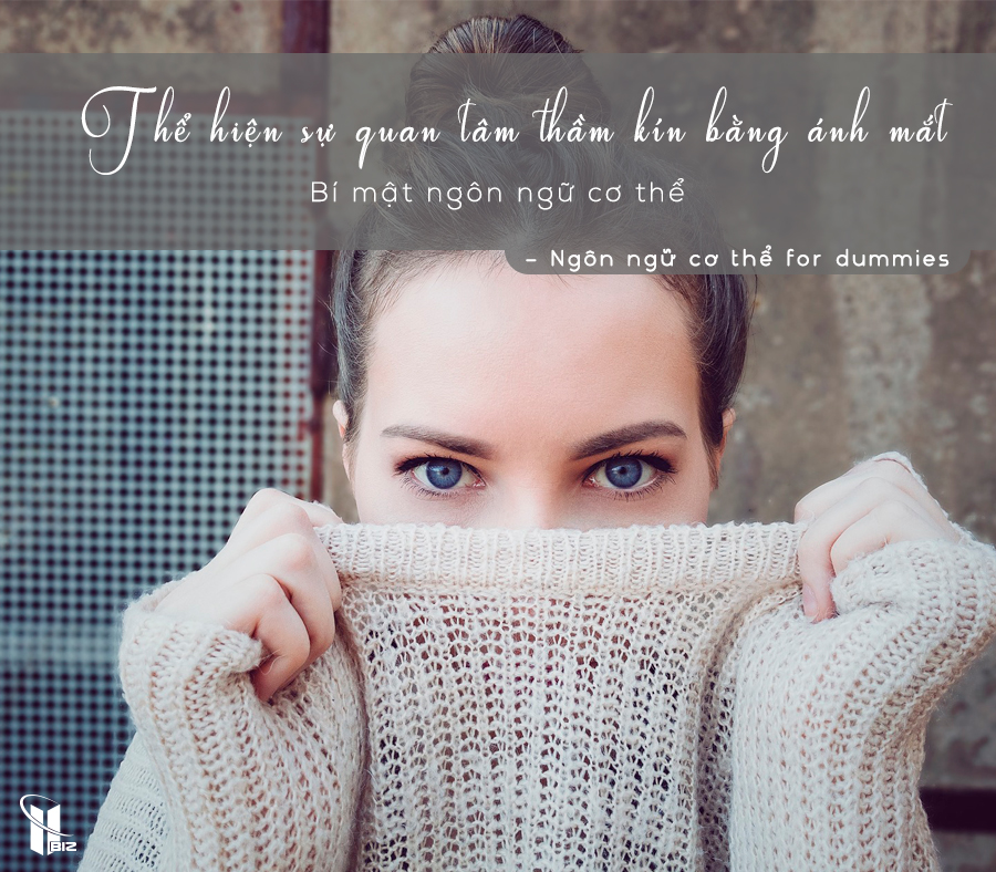 Bí mật ngôn ngữ cơ thể – Dùng ánh mắt thể hiện sự quan tâm một cách kín đáo