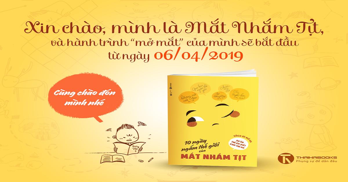 """06/04/2019 phát hành sách """"10 NGÀY NGẮM THẾ GIỚI CỦA MẮT NHẮM TỊT"""""""