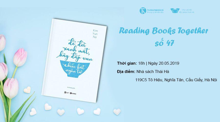 Reading Books Together số 47: Để đời xanh mát hãy đắp vun chiếc bát ngôn từ