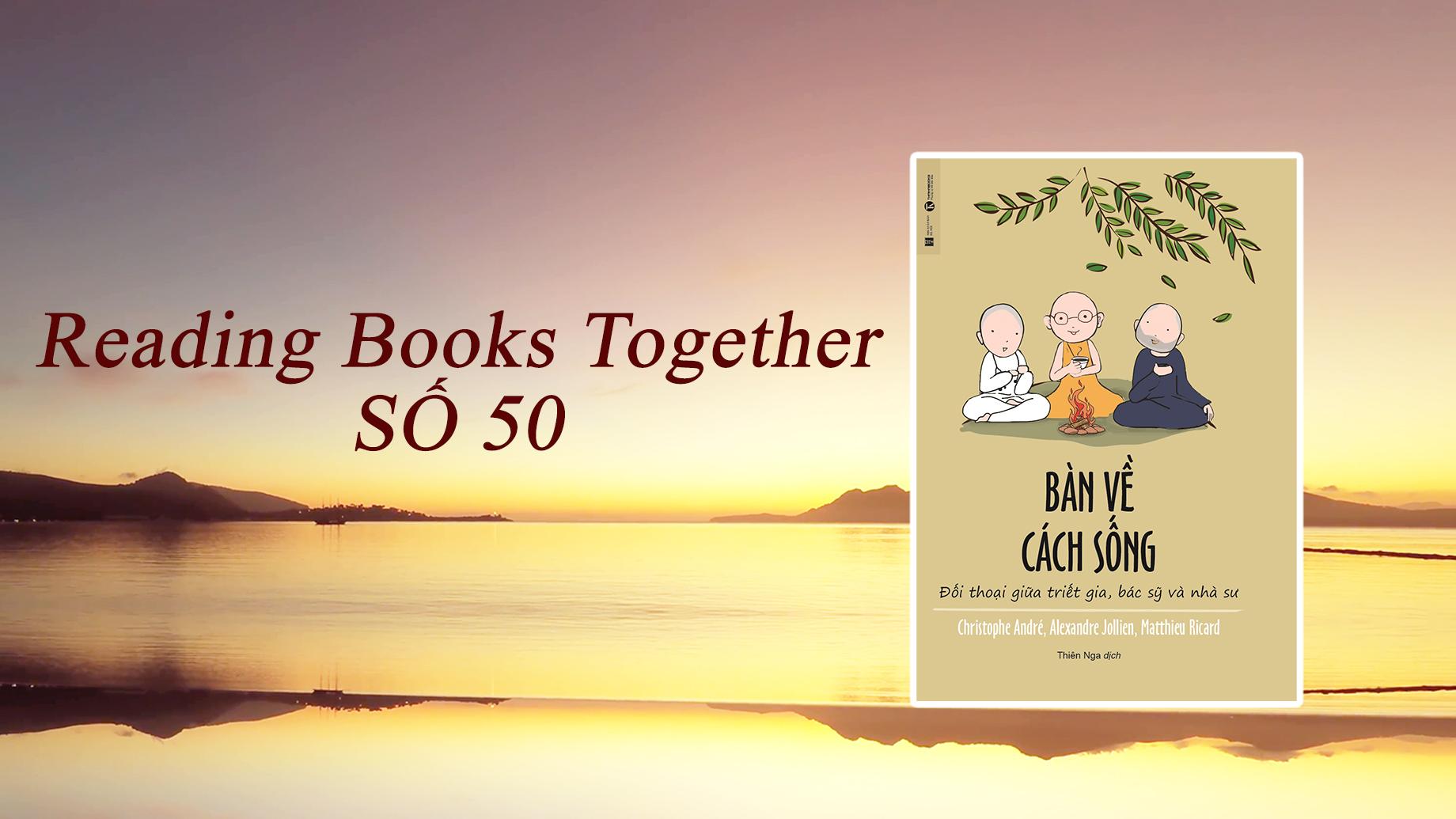 Reading Books Together số 50: Bàn về cách sống – Đối thoại giữa Triết gia, Bác sĩ và Nhà sư