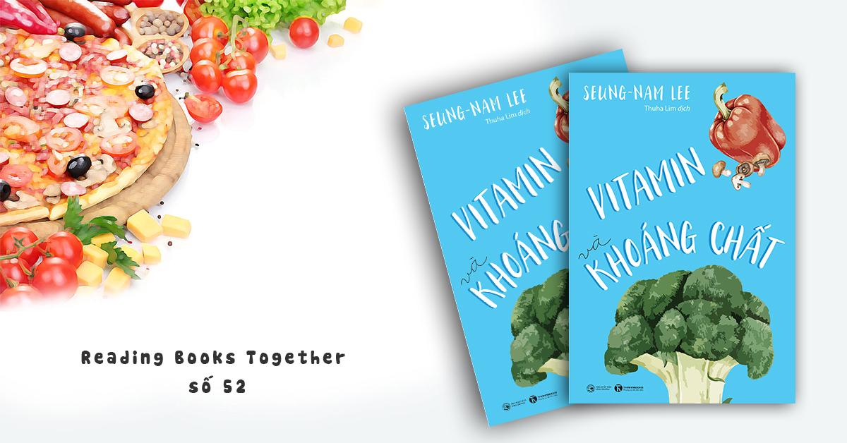 Reading Books Togther số 52: Vitamin và Khoáng chất