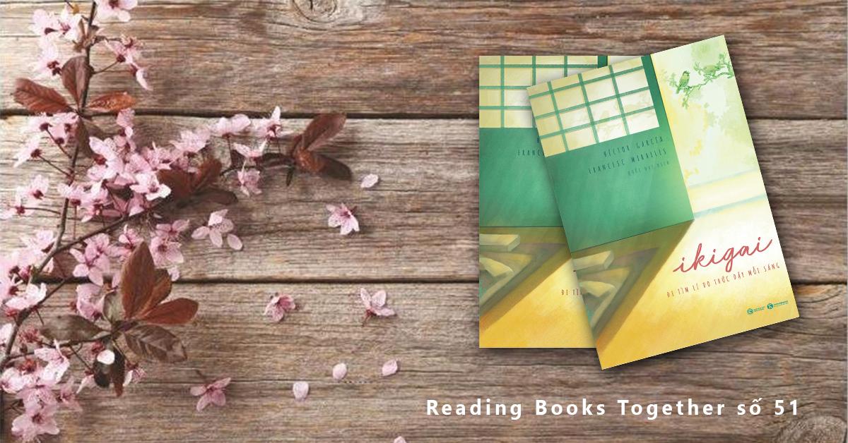 Reading Books together số 51: Ikigai – Đi tìm lý do thức dậy mỗi buổi sáng