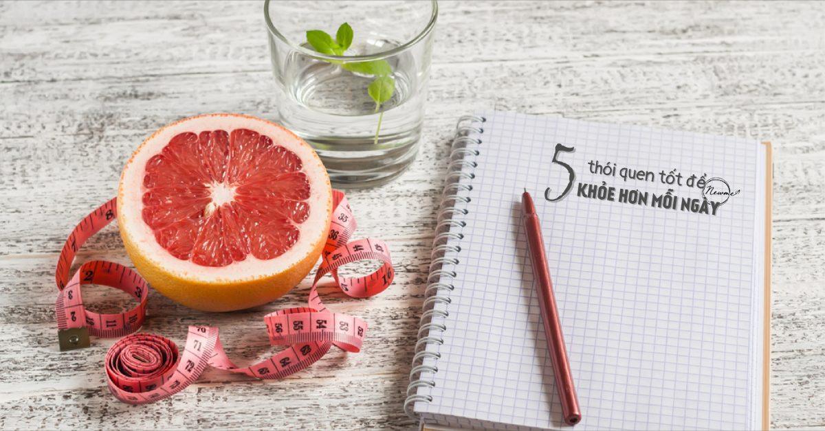 5 thói quen tốt để khoẻ hơn mỗi ngày