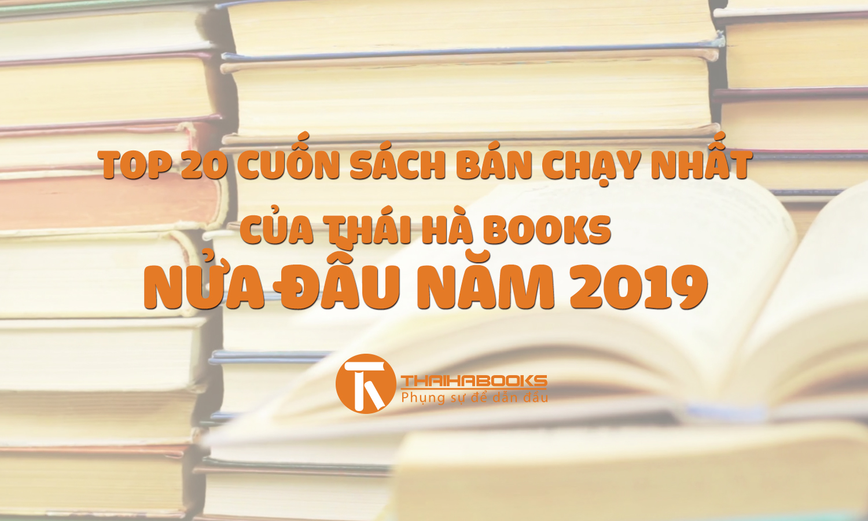Top 20 cuốn sách bán chạy 6 tháng đầu năm 2019 của ThaiHaBooks