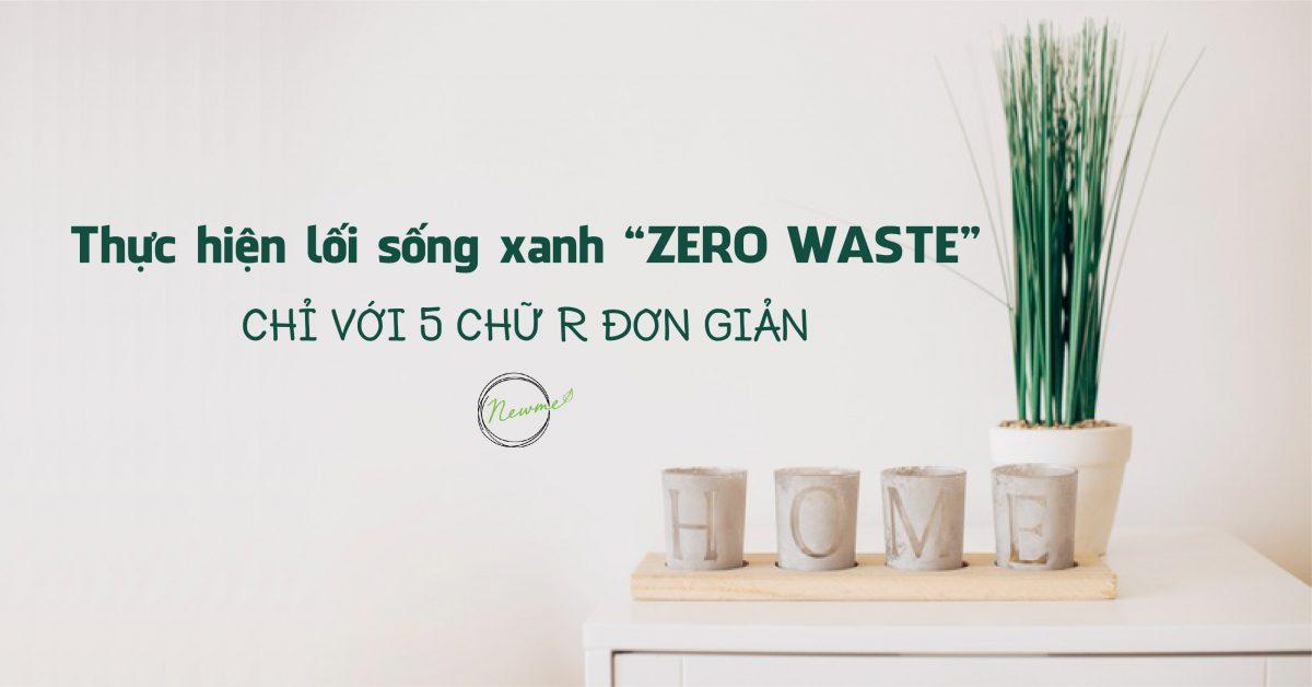 """Thực hiện lối sống xanh """"Zero Waste"""" chỉ với 5 chữ R đơn giản"""