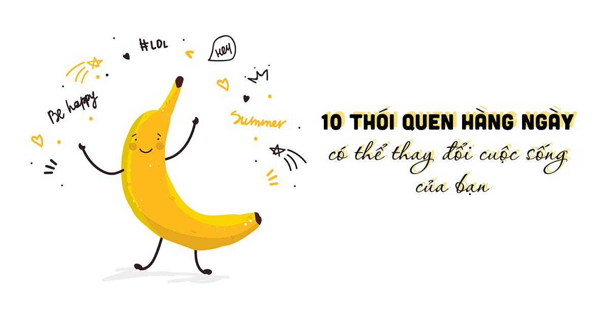 10 thói quen hằng ngày có thể thay đổi cuộc sống của bạn