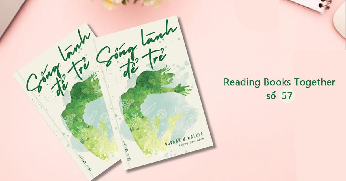 Reading Books Together số 57: Sống lành để trẻ