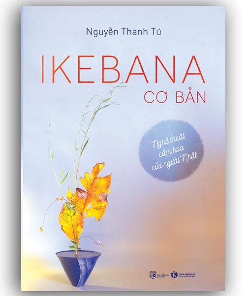 Ikebana cơ bản: Nghệ thuật cắm hoa của người Nhật