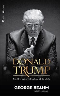 Donald Trump: Trò lố truyền thông hay bộ óc vĩ đại