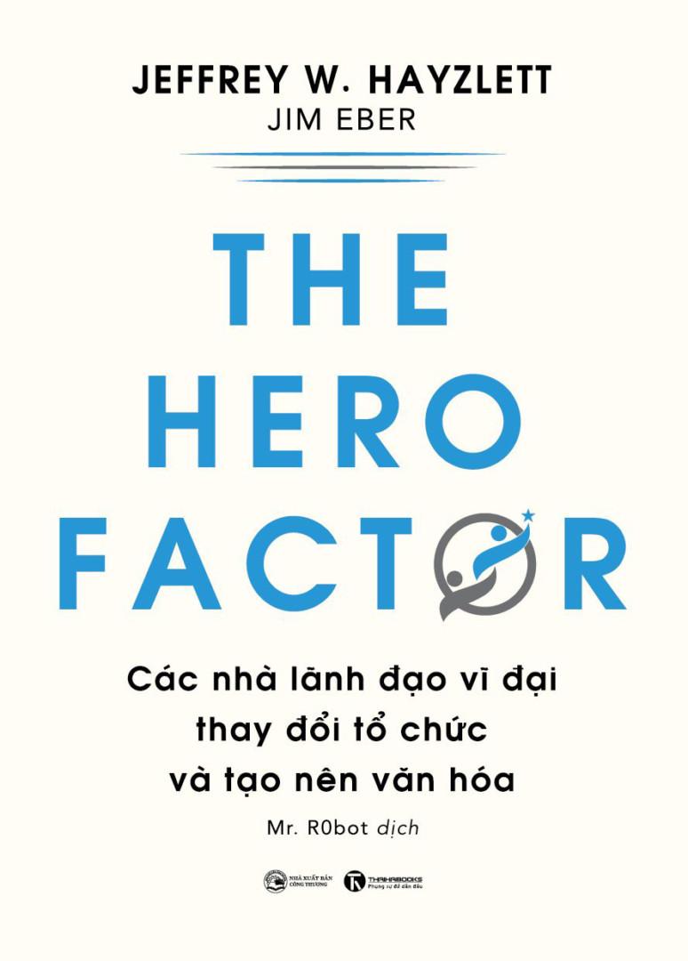 The hero factor: Các nhà lãnh đạo vĩ đại thay đổi tổ chức và tạo nên văn hóa