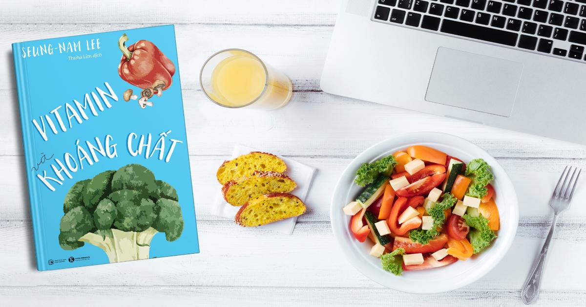 Vitamin và khoáng chất – Từ suy dinh dưỡng đến thiếu hụt các chất cần thiết trong đời sống hiện đại