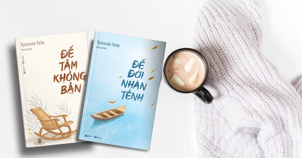 Để tâm không bận – Để đời nhàn tênh: Bộ sách nhẹ nhàng và ý nghĩa trong cuộc sống bận rộn